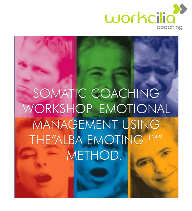 "SOMATIC COACHING WORKSHOP_EMOTIONAL MANAGEMENT USING THE""ALBA EMOTING TM"" METHOD."